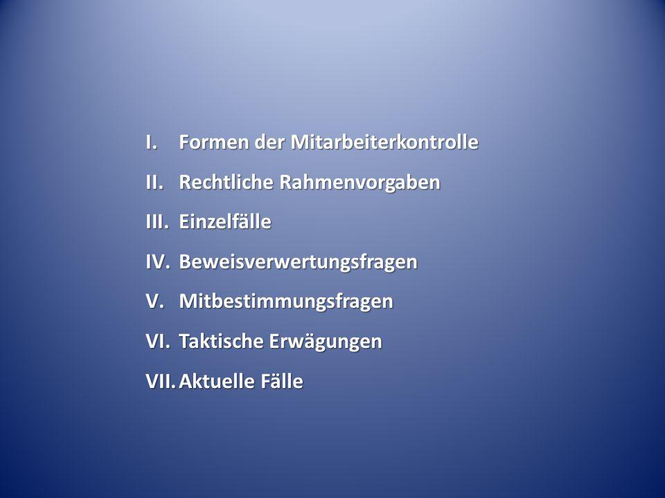I. Formen der Mitarbeiterkontrolle II. Rechtliche Rahmenvorgaben III.Einzelfälle IV.Beweisverwertungsfragen V.Mitbestimmungsfragen VI.Taktische Erwägu