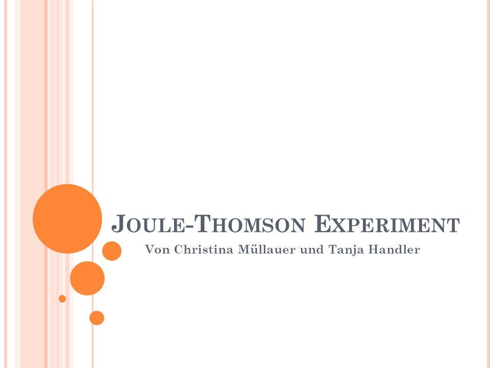 J OULE -T HOMSON E XPERIMENT Von Christina Müllauer und Tanja Handler
