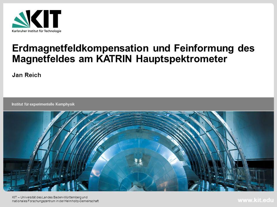 Institut für experimentelle Kernphysik Inhalt Schule für Astroteilchenphysik 2011 Obertrubach-Bärnfels Jan Reich Das Karlsruhe Tritium Neutrino Experiment KATRIN MAC-E Filter Prinzip Luftspulensysteme am KATRIN Hauptspektrometer Inbetriebnahme: Messungen, Simulationen
