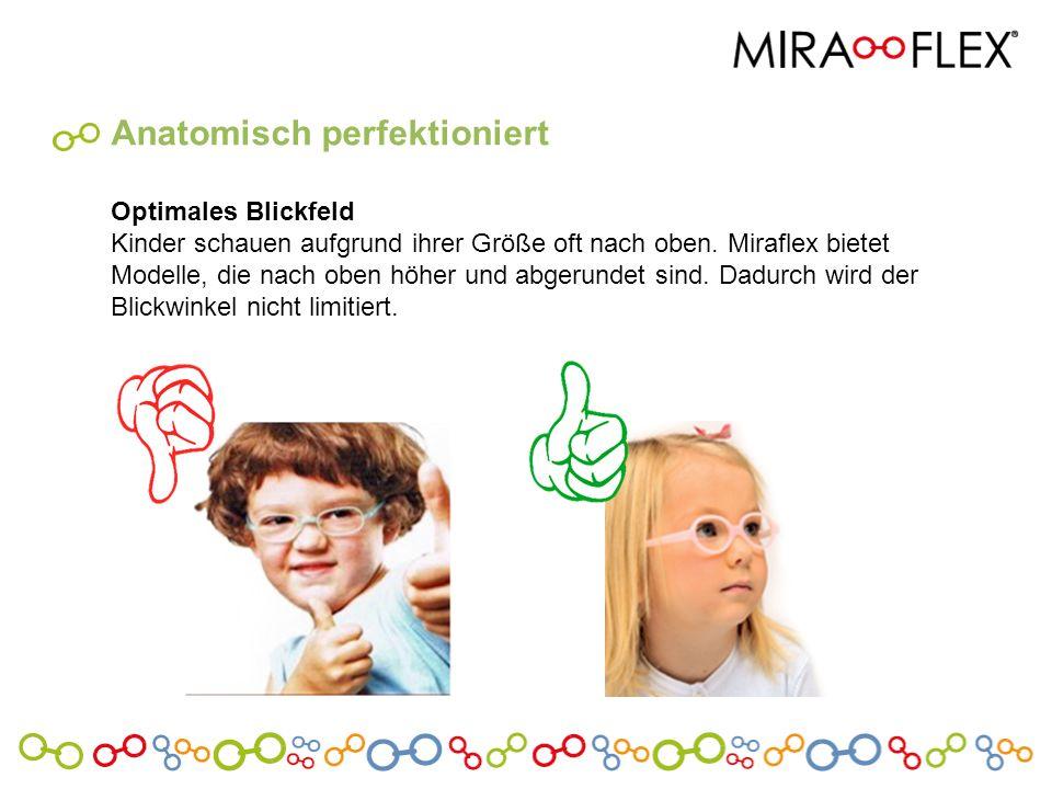 Anatomisch perfektioniert Optimales Blickfeld Kinder schauen aufgrund ihrer Größe oft nach oben. Miraflex bietet Modelle, die nach oben höher und abge