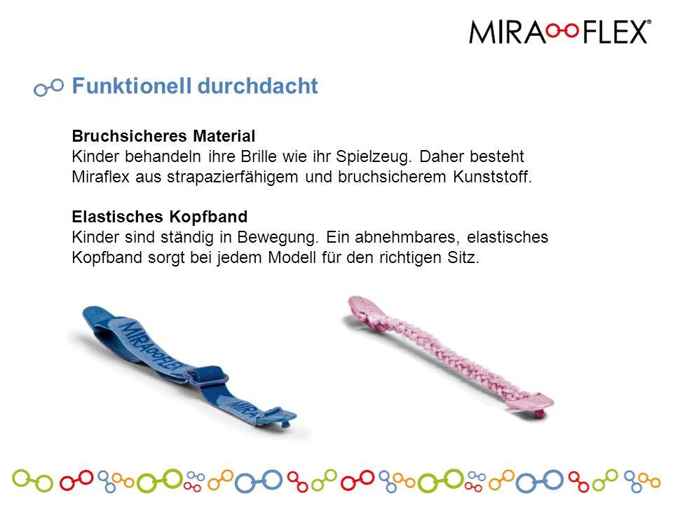 Funktionell durchdacht Bruchsicheres Material Kinder behandeln ihre Brille wie ihr Spielzeug. Daher besteht Miraflex aus strapazierfähigem und bruchsi
