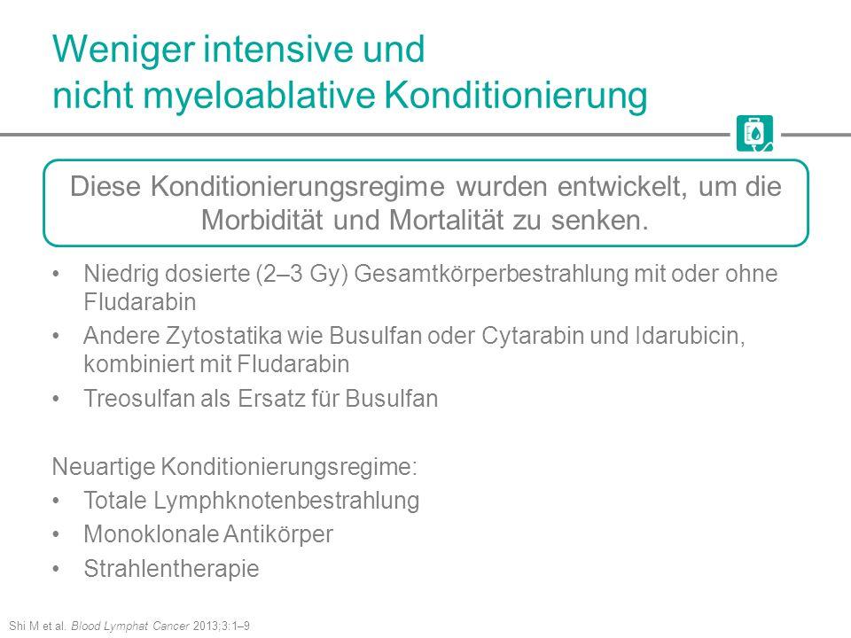 Weniger intensive und nicht myeloablative Konditionierung Shi M et al. Blood Lymphat Cancer 2013;3:1–9 Niedrig dosierte (2–3 Gy) Gesamtkörperbestrahlu