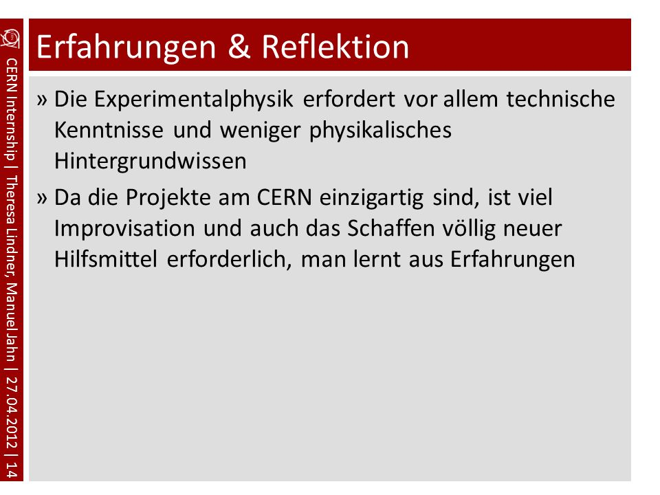 CERN Internship | Theresa Lindner, Manuel Jahn | 27.04.2012 | 14 Erfahrungen & Reflektion »Die Experimentalphysik erfordert vor allem technische Kennt