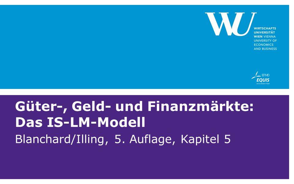 Güter-, Geld- und Finanzmärkte: Das IS-LM-Modell Blanchard/Illing, 5. Auflage, Kapitel 5