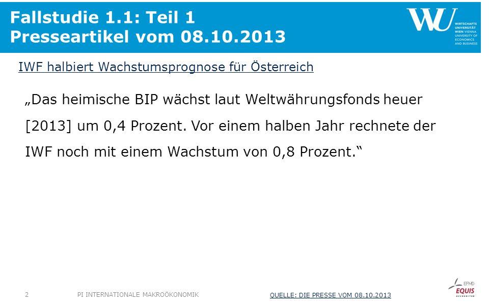 Fallstudie 1.1: Teil 1 Presseartikel vom 08.10.2013 Das heimische BIP wächst laut Weltwährungsfonds heuer [2013] um 0,4 Prozent. Vor einem halben Jahr