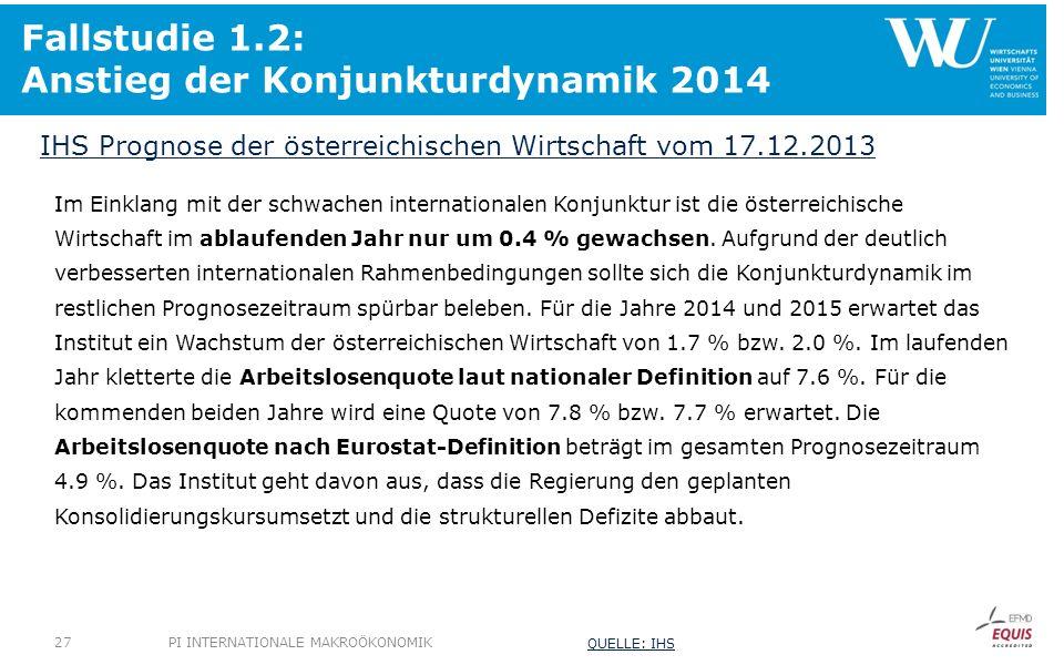 Fallstudie 1.2: Anstieg der Konjunkturdynamik 2014 Im Einklang mit der schwachen internationalen Konjunktur ist die österreichische Wirtschaft im abla
