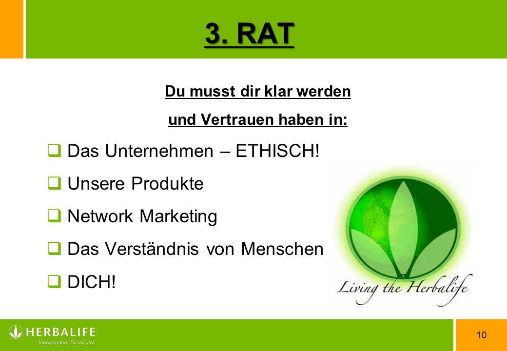 10 Du musst dir klar werden und Vertrauen haben in: Das Unternehmen – ETHISCH! Unsere Produkte Network Marketing Das Verständnis von Menschen DICH! 3.