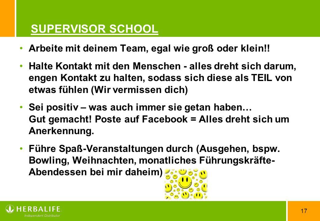 17 SUPERVISOR SCHOOL Arbeite mit deinem Team, egal wie groß oder klein!! Halte Kontakt mit den Menschen - alles dreht sich darum, engen Kontakt zu hal