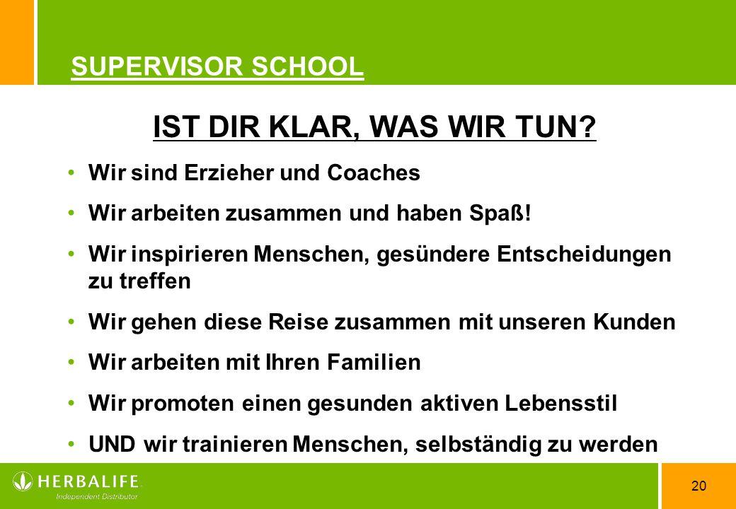 20 SUPERVISOR SCHOOL IST DIR KLAR, WAS WIR TUN? Wir sind Erzieher und Coaches Wir arbeiten zusammen und haben Spaß! Wir inspirieren Menschen, gesünder