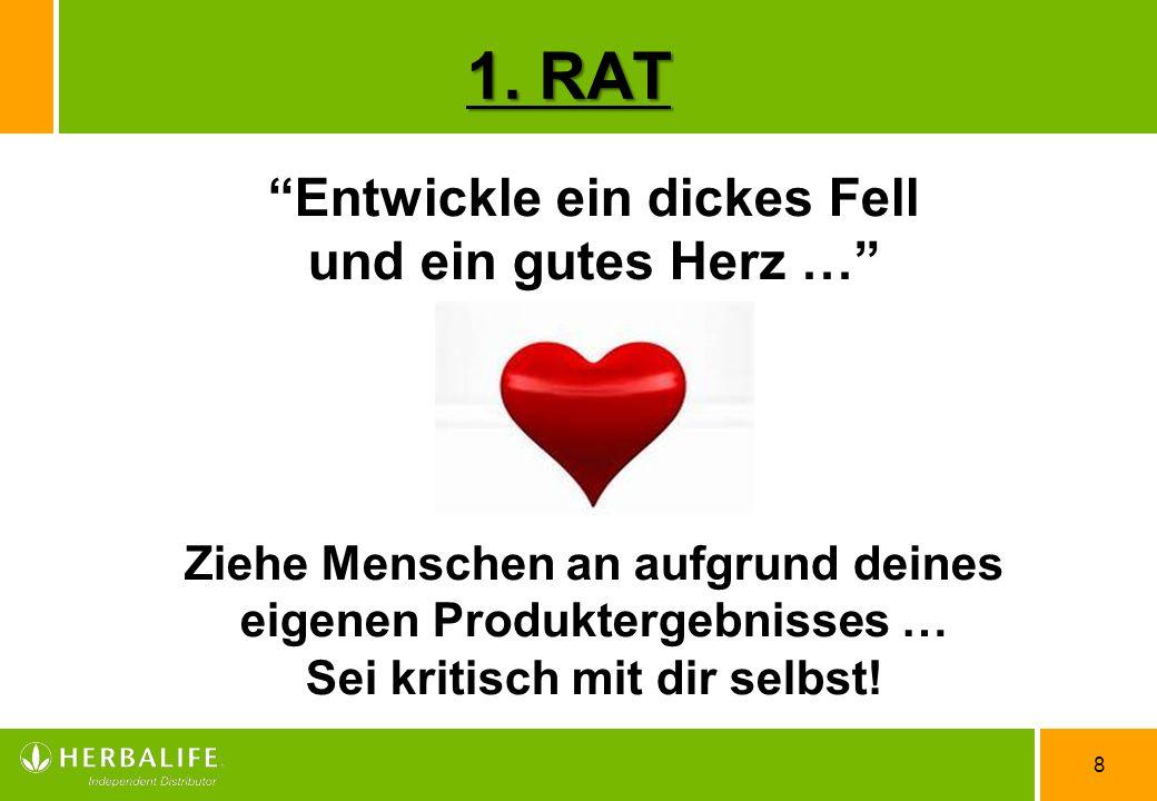 8 Entwickle ein dickes Fell und ein gutes Herz … Ziehe Menschen an aufgrund deines eigenen Produktergebnisses … Sei kritisch mit dir selbst! 1. RAT