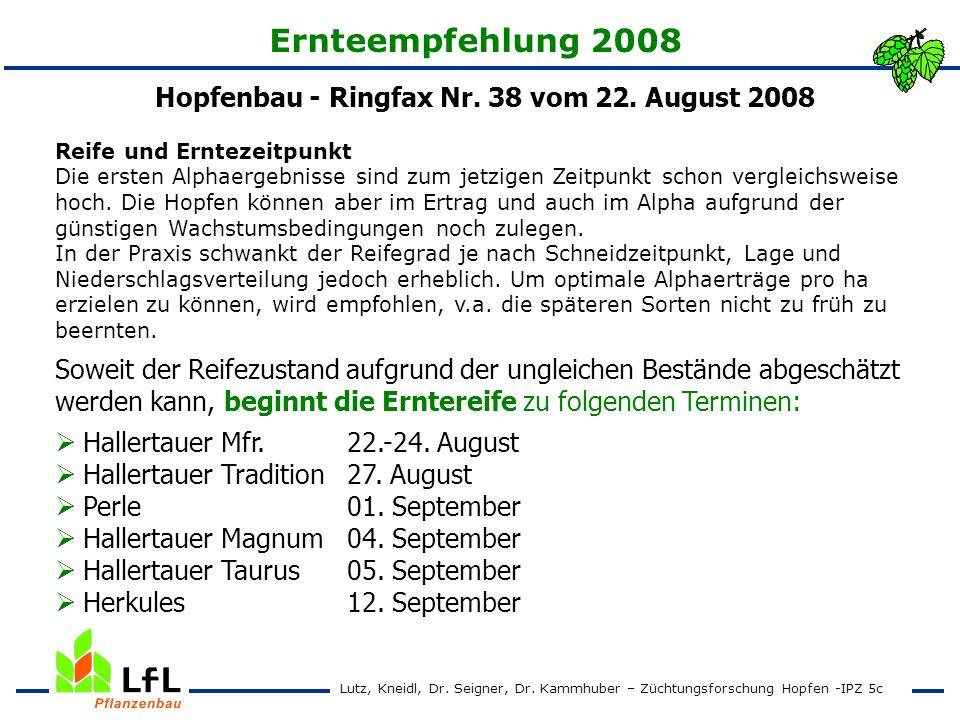 Ernteempfehlung 2008 Hopfenbau - Ringfax Nr. 38 vom 22. August 2008 Reife und Erntezeitpunkt Die ersten Alphaergebnisse sind zum jetzigen Zeitpunkt sc