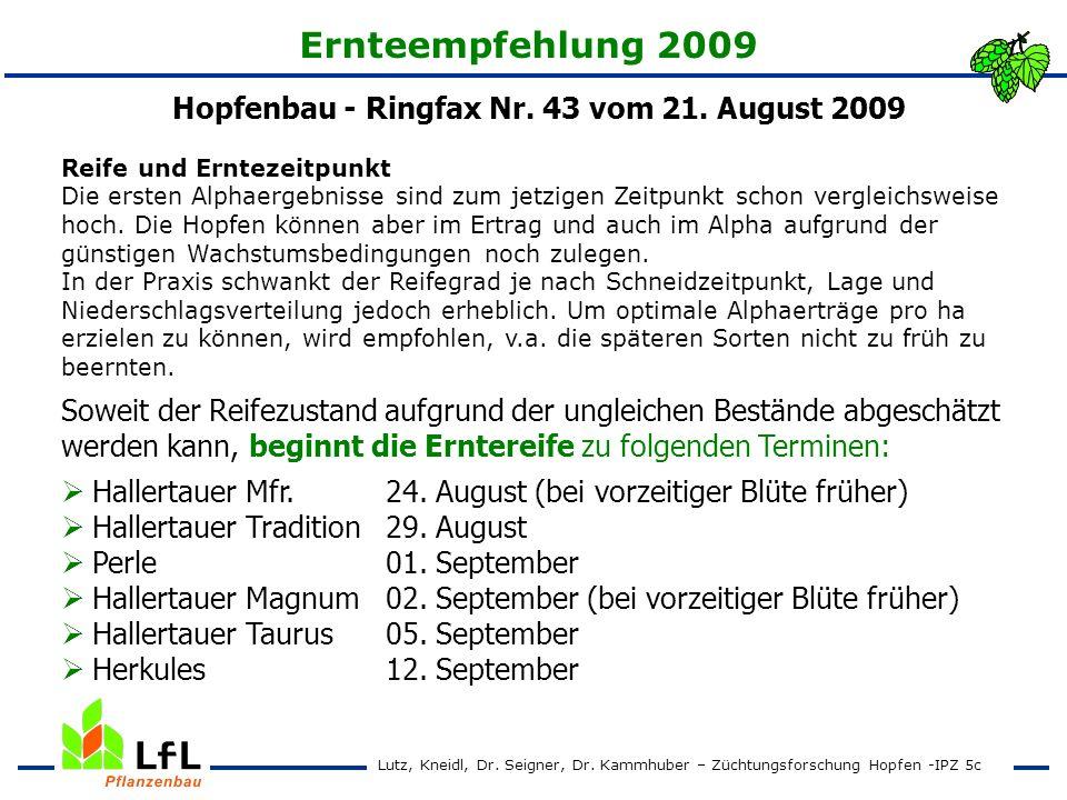 Ernteempfehlung 2009 Hopfenbau - Ringfax Nr. 43 vom 21. August 2009 Reife und Erntezeitpunkt Die ersten Alphaergebnisse sind zum jetzigen Zeitpunkt sc