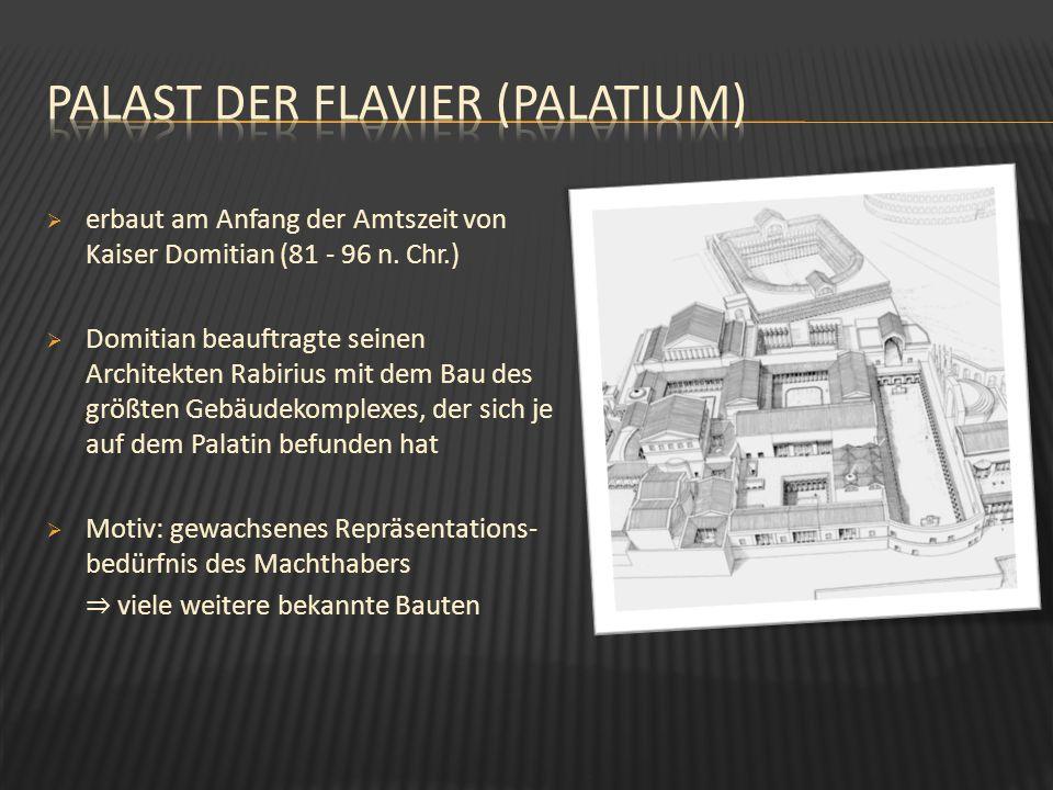 erbaut am Anfang der Amtszeit von Kaiser Domitian (81 - 96 n. Chr.) Domitian beauftragte seinen Architekten Rabirius mit dem Bau des größten Gebäudeko