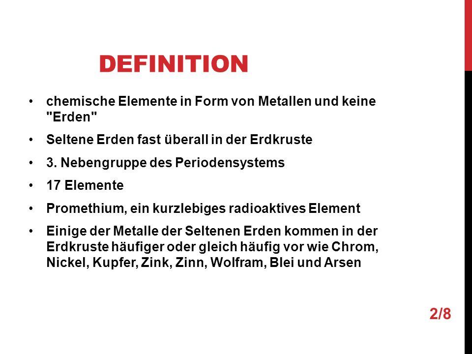 DEFINITION chemische Elemente in Form von Metallen und keine Erden Seltene Erden fast überall in der Erdkruste 3.