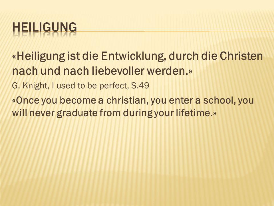 «Heiligung ist die Entwicklung, durch die Christen nach und nach liebevoller werden.» G.