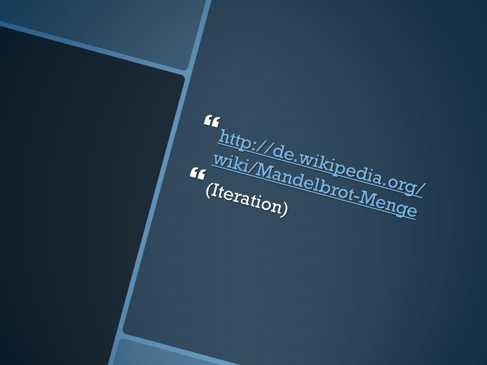 http://de.wikipedia.org/ wiki/Mandelbrot-Menge http://de.wikipedia.org/ wiki/Mandelbrot-Menge http://de.wikipedia.org/ wiki/Mandelbrot-Menge http://de