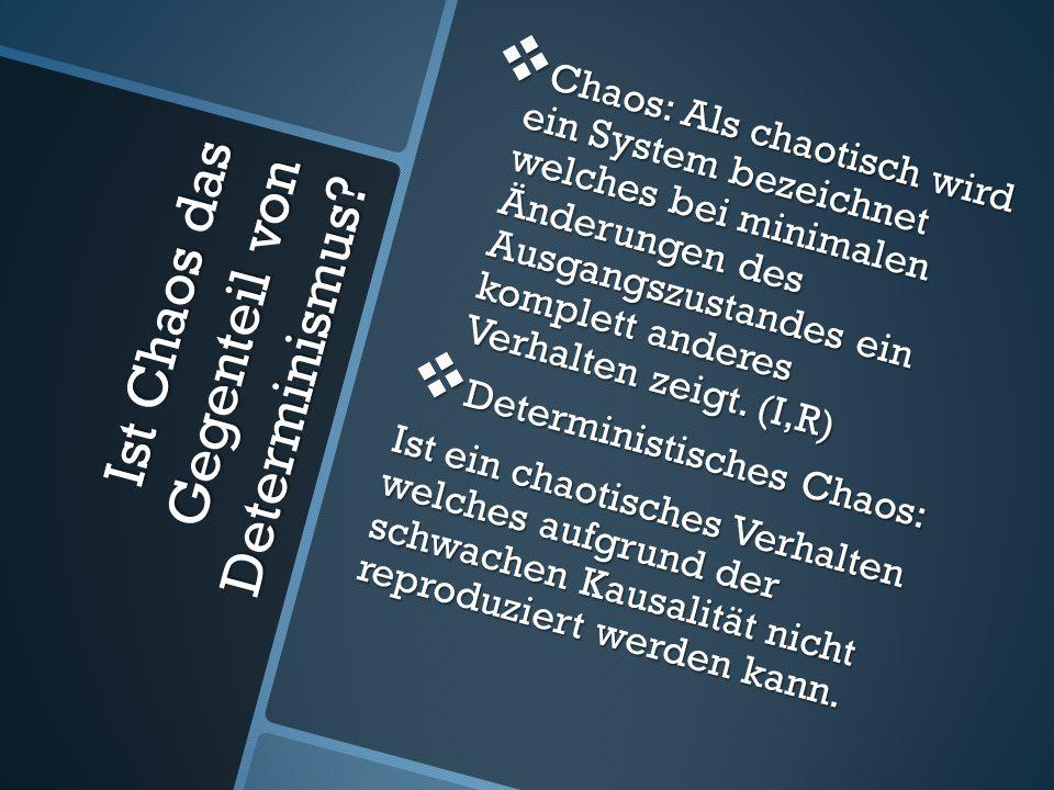 Ist Chaos das Gegenteil von Determinismus? Chaos: Als chaotisch wird ein System bezeichnet welches bei minimalen Änderungen des Ausgangszustandes ein