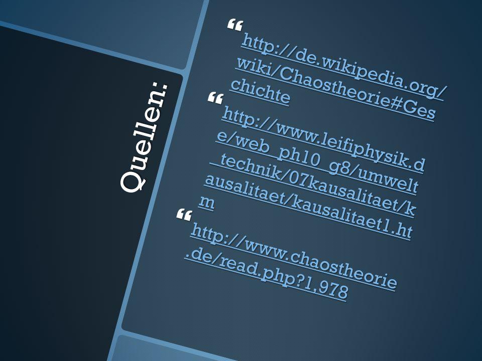Quellen: http://de.wikipedia.org/ wiki/Chaostheorie#Ges chichte http://de.wikipedia.org/ wiki/Chaostheorie#Ges chichte http://de.wikipedia.org/ wiki/C
