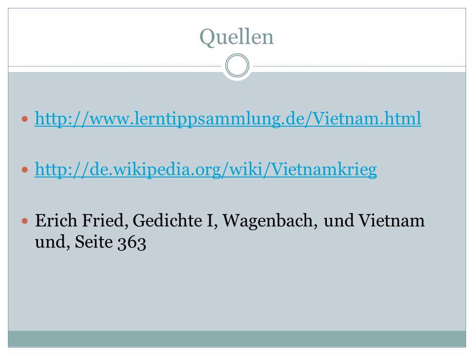 Quellen http://www.lerntippsammlung.de/Vietnam.html http://de.wikipedia.org/wiki/Vietnamkrieg Erich Fried, Gedichte I, Wagenbach, und Vietnam und, Sei