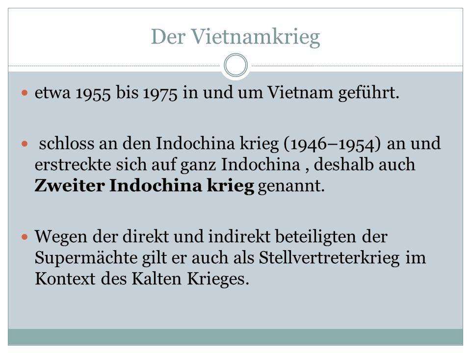 Der Vietnamkrieg etwa 1955 bis 1975 in und um Vietnam geführt. schloss an den Indochina krieg (1946–1954) an und erstreckte sich auf ganz Indochina, d