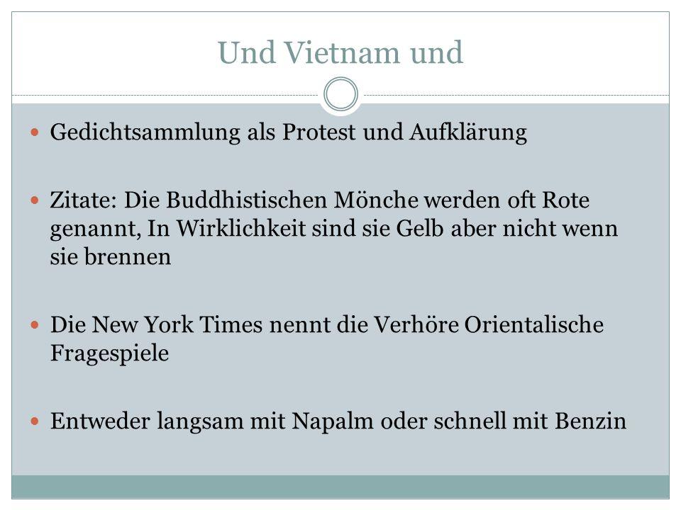 Und Vietnam und Gedichtsammlung als Protest und Aufklärung Zitate: Die Buddhistischen Mönche werden oft Rote genannt, In Wirklichkeit sind sie Gelb ab
