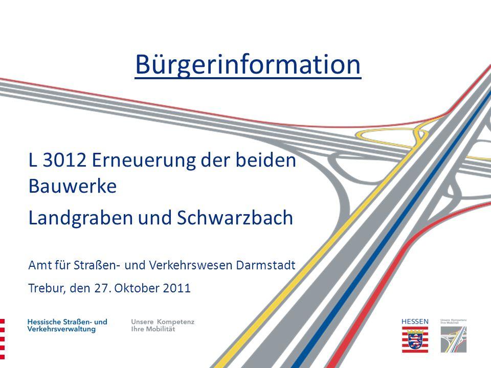 1 Bürgerinformation L 3012 Erneuerung der beiden Bauwerke Landgraben und Schwarzbach Amt für Straßen- und Verkehrswesen Darmstadt Trebur, den 27. Okto