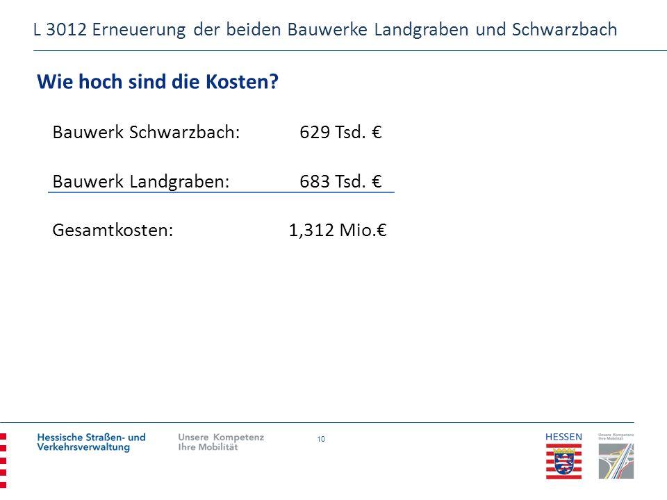 10 Wie hoch sind die Kosten? Bauwerk Schwarzbach:629 Tsd. Bauwerk Landgraben:683 Tsd. Gesamtkosten: 1,312 Mio. L 3012 Erneuerung der beiden Bauwerke L