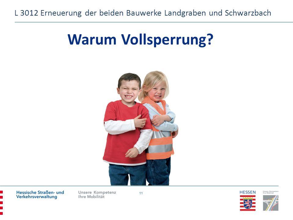 11 Warum Vollsperrung? L 3012 Erneuerung der beiden Bauwerke Landgraben und Schwarzbach