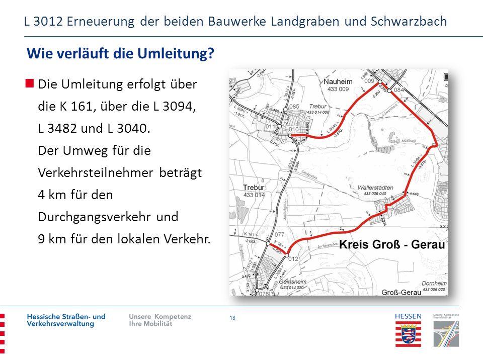 18 Wie verläuft die Umleitung? L 3012 Erneuerung der beiden Bauwerke Landgraben und Schwarzbach Die Umleitung erfolgt über die K 161, über die L 3094,