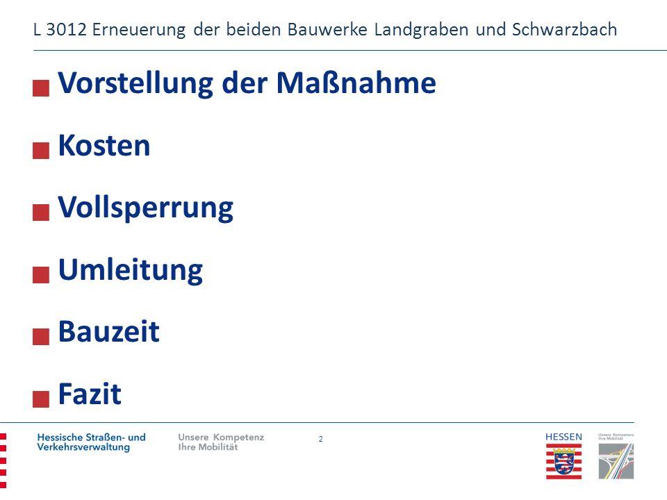 2 Vorstellung der Maßnahme Kosten Vollsperrung Umleitung Bauzeit Fazit L 3012 Erneuerung der beiden Bauwerke Landgraben und Schwarzbach