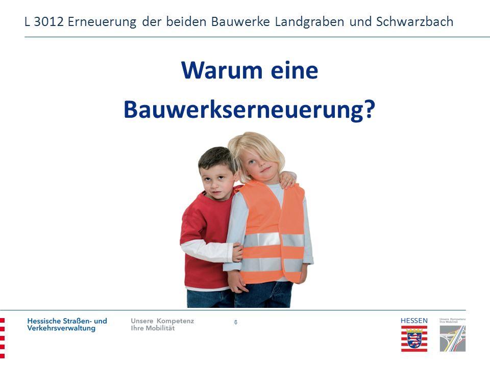 6 Warum eine Bauwerkserneuerung? L 3012 Erneuerung der beiden Bauwerke Landgraben und Schwarzbach