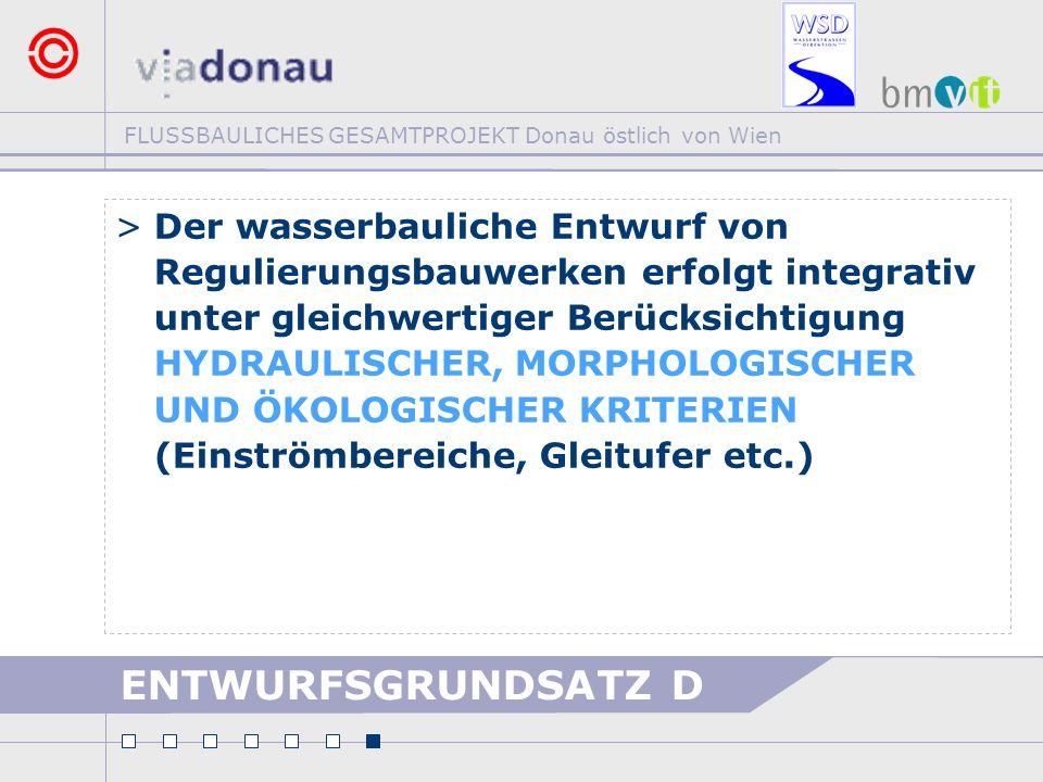 FLUSSBAULICHES GESAMTPROJEKT Donau östlich von Wien ENTWURFSGRUNDSATZ D >Der wasserbauliche Entwurf von Regulierungsbauwerken erfolgt integrativ unter