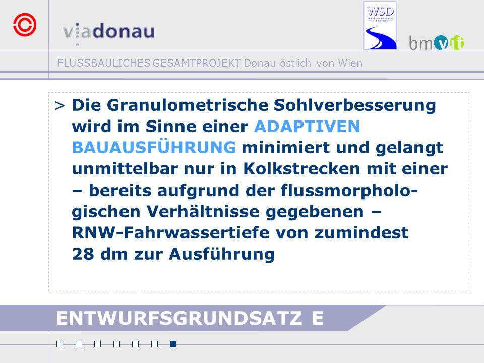 FLUSSBAULICHES GESAMTPROJEKT Donau östlich von Wien ENTWURFSGRUNDSATZ E >Die Granulometrische Sohlverbesserung wird im Sinne einer ADAPTIVEN BAUAUSFÜH