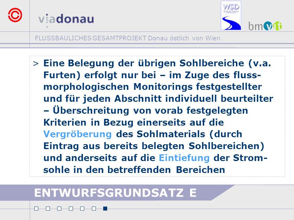 FLUSSBAULICHES GESAMTPROJEKT Donau östlich von Wien ENTWURFSGRUNDSATZ E >Eine Belegung der übrigen Sohlbereiche (v.a. Furten) erfolgt nur bei – im Zug
