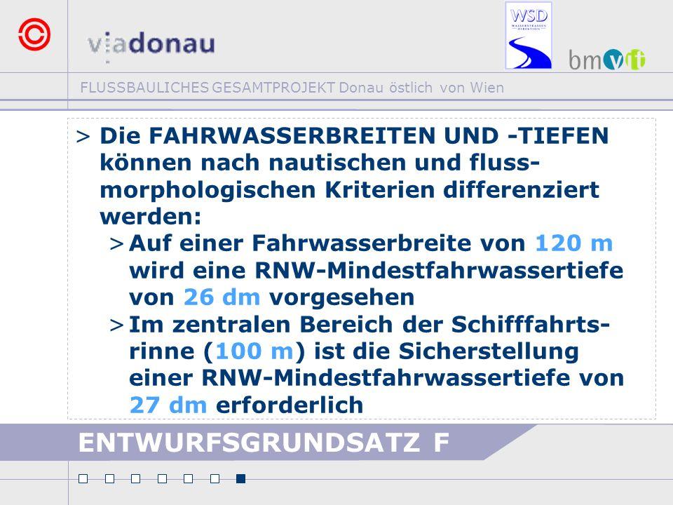 FLUSSBAULICHES GESAMTPROJEKT Donau östlich von Wien ENTWURFSGRUNDSATZ F >Die FAHRWASSERBREITEN UND -TIEFEN können nach nautischen und fluss- morpholog
