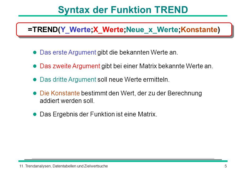 11. Trendanalysen, Datentabellen und Zielwertsuche5 Syntax der Funktion TREND l Das erste Argument gibt die bekannten Werte an. l Das zweite Argument