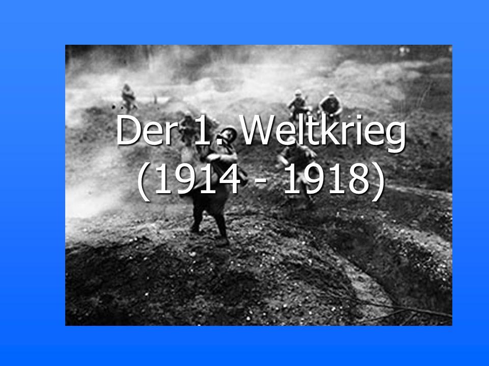 Der 1. Weltkrieg (1914 - 1918)
