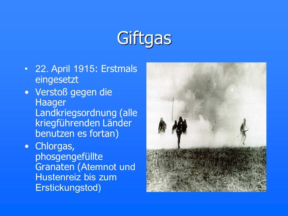 Giftgas 22. April 1915 : Erstmals eingesetzt Verstoß gegen die Haager Landkriegsordnung (alle kriegführenden Länder benutzen es fortan) Chlorgas, phos