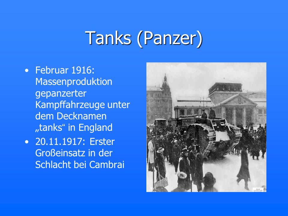 Tanks (Panzer) Februar 1916: Massenproduktion gepanzerter Kampffahrzeuge unter dem Decknamen tanks in England 20.11.1917: Erster Großeinsatz in der Sc