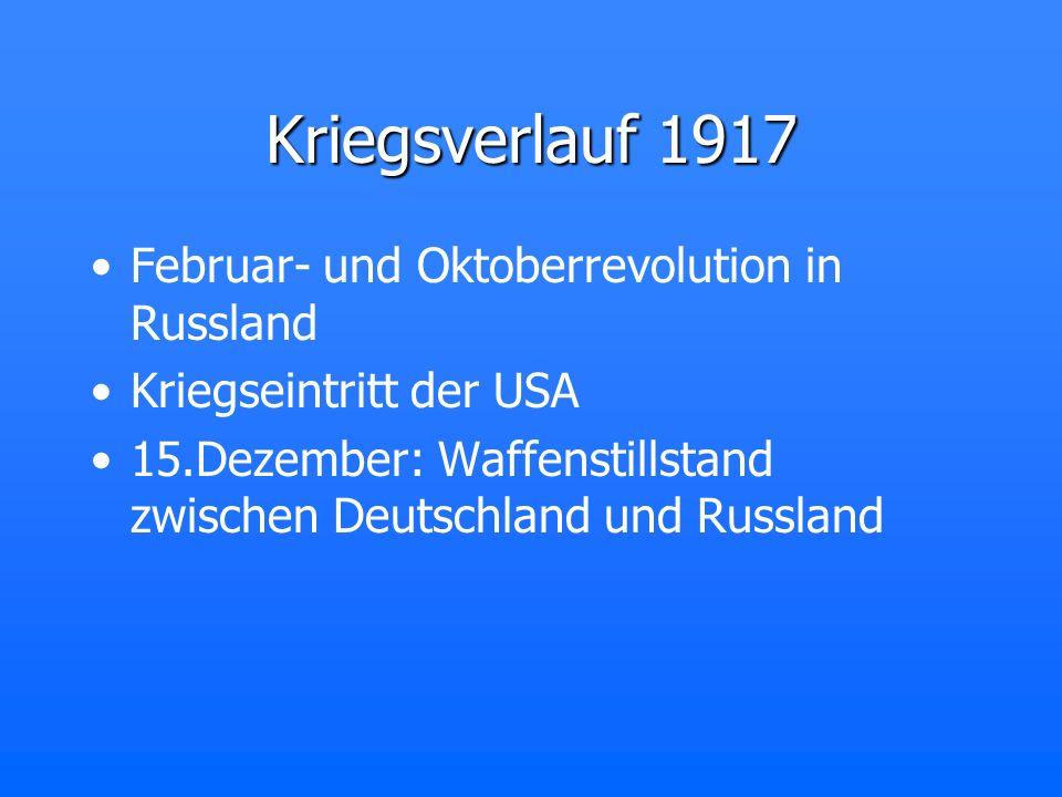 Kriegsverlauf 1917 Februar- und Oktoberrevolution in Russland Kriegseintritt der USA 15.Dezember: Waffenstillstand zwischen Deutschland und Russland