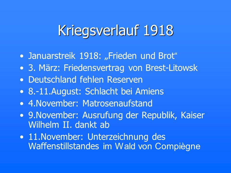 Kriegsverlauf 1918 Januarstreik 1918: Frieden und Brot 3. März: Friedensvertrag von Brest-Litowsk Deutschland fehlen Reserven 8.-11.August: Schlacht b