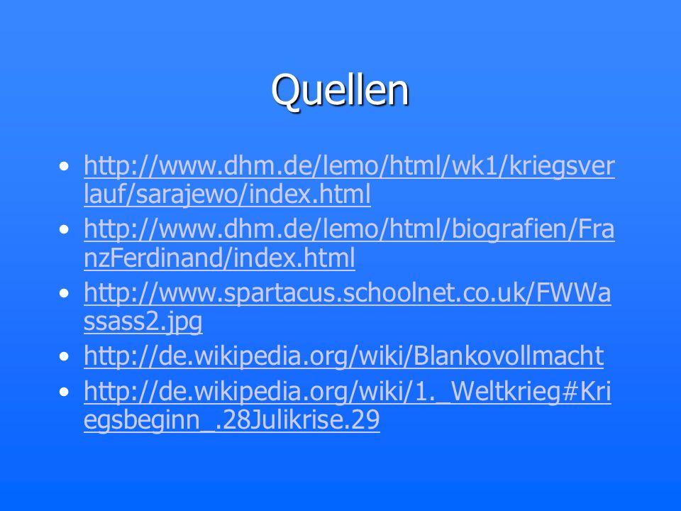 Quellen http://www.dhm.de/lemo/html/wk1/kriegsver lauf/sarajewo/index.htmlhttp://www.dhm.de/lemo/html/wk1/kriegsver lauf/sarajewo/index.html http://ww