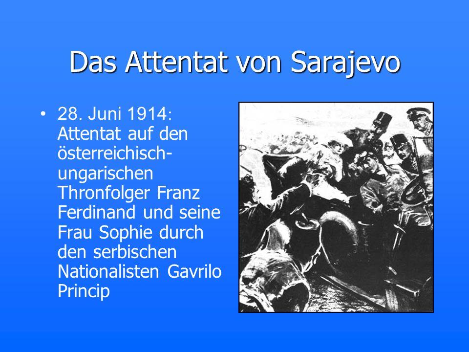 Das Attentat von Sarajevo 28. Juni 1914 : Attentat auf den österreichisch- ungarischen Thronfolger Franz Ferdinand und seine Frau Sophie durch den ser