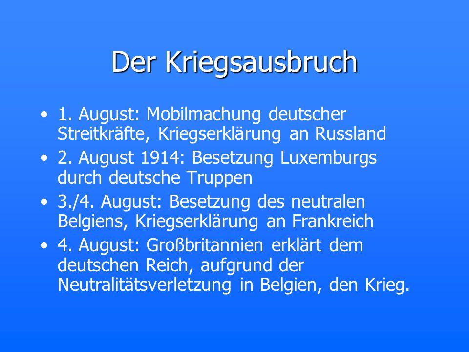 Der Kriegsausbruch 1. August: Mobilmachung deutscher Streitkräfte, Kriegserklärung an Russland 2. August 1914: Besetzung Luxemburgs durch deutsche Tru