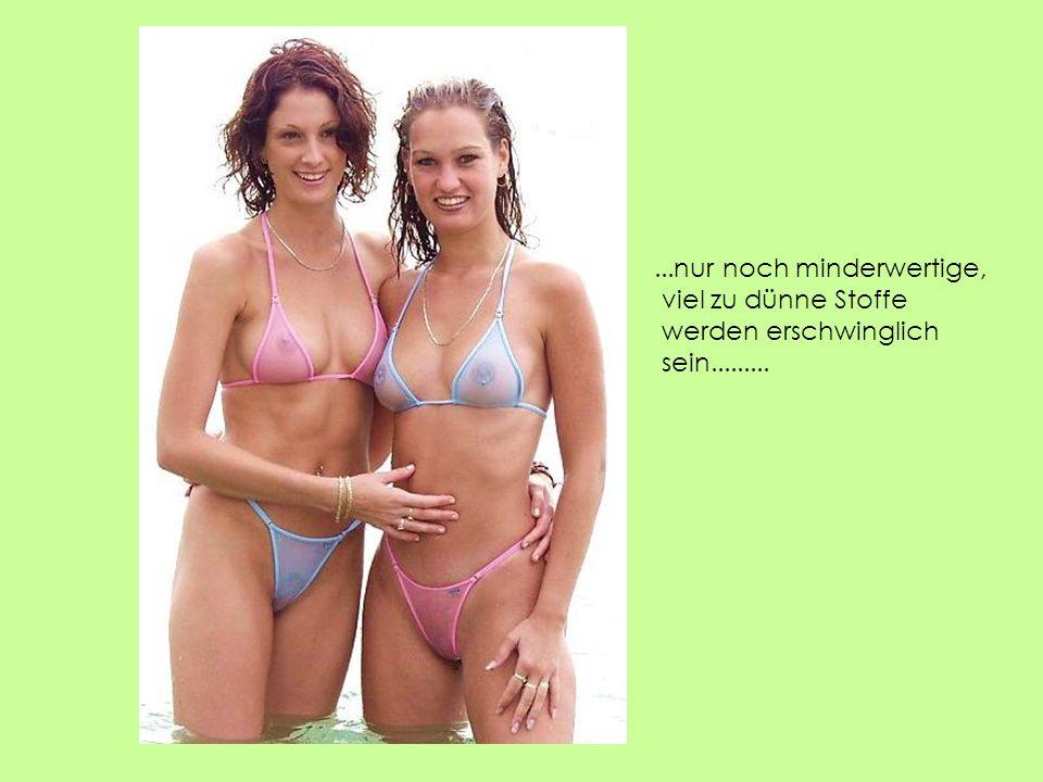 ...nur noch minderwertige, viel zu dünne Stoffe werden erschwinglich sein.........