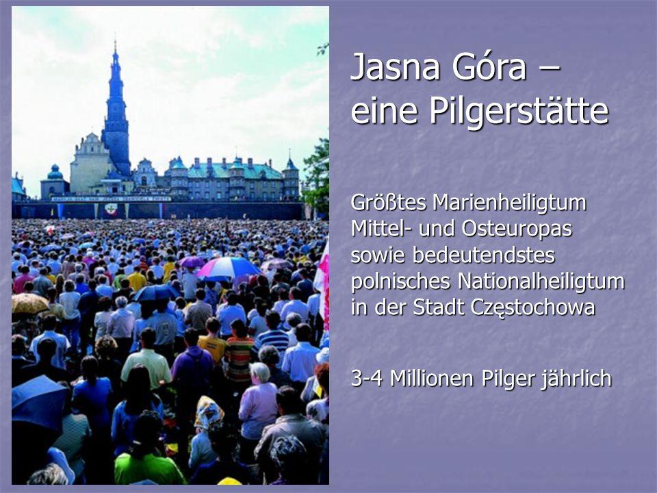 Jasna Góra – eine Pilgerstätte Größtes Marienheiligtum Mittel- und Osteuropas sowie bedeutendstes polnisches Nationalheiligtum in der Stadt Częstochow