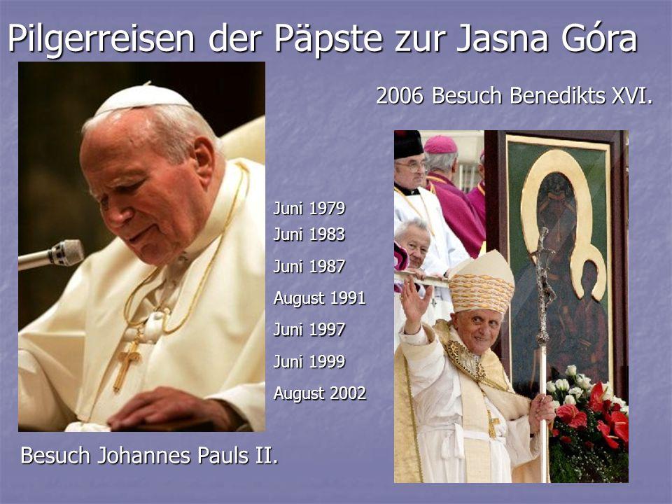 2006 Besuch Benedikts XVI. Pilgerreisen der Päpste zur Jasna Góra Besuch Johannes Pauls II. Juni 1979 Juni 1983 Juni 1987 August 1991 Juni 1997 Juni 1