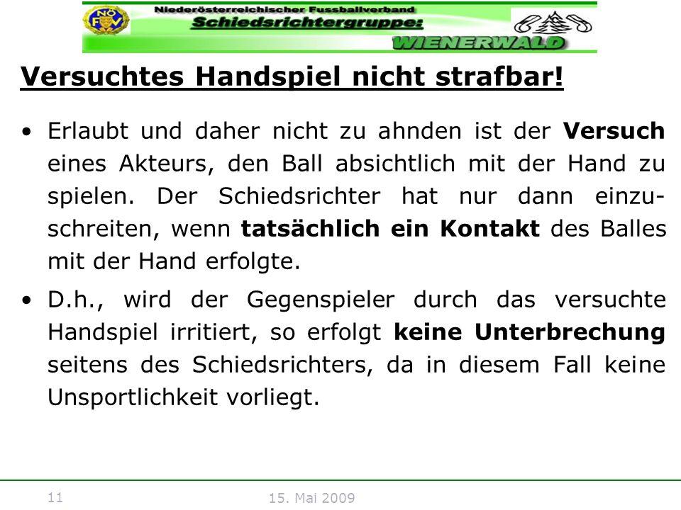 11 15. Mai 2009 Erlaubt und daher nicht zu ahnden ist der Versuch eines Akteurs, den Ball absichtlich mit der Hand zu spielen. Der Schiedsrichter hat