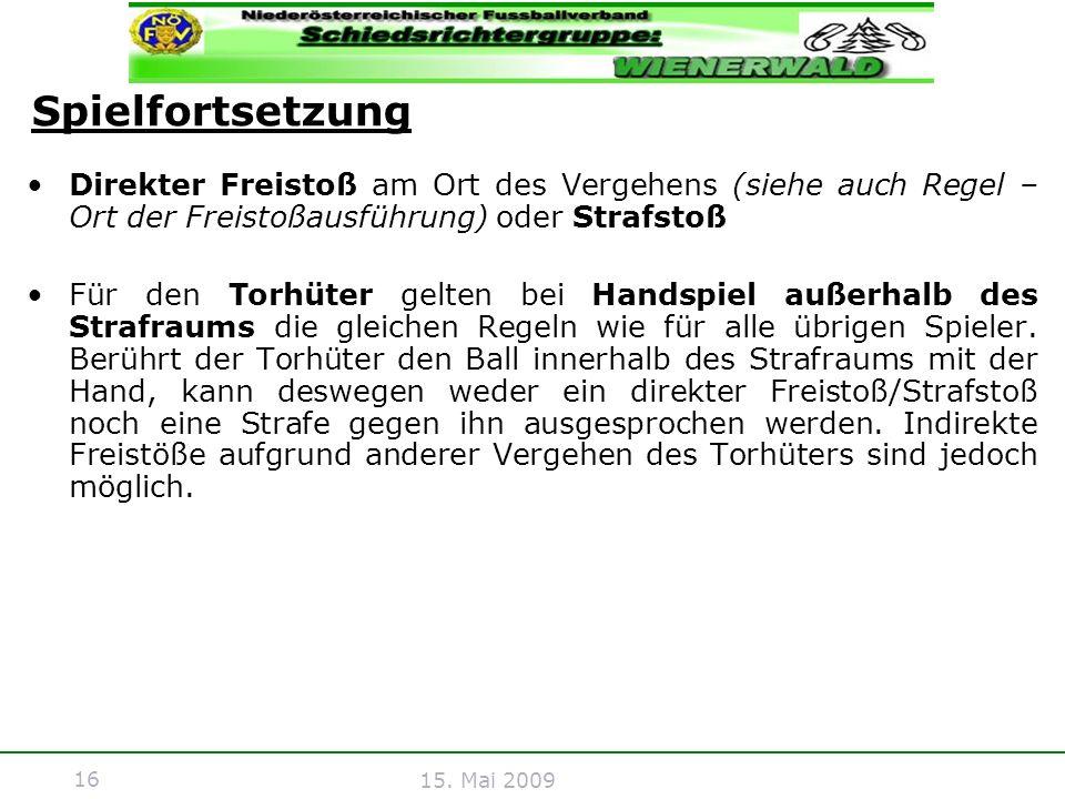 16 15. Mai 2009 Direkter Freistoß am Ort des Vergehens (siehe auch Regel – Ort der Freistoßausführung) oder Strafstoß Für den Torhüter gelten bei Hand