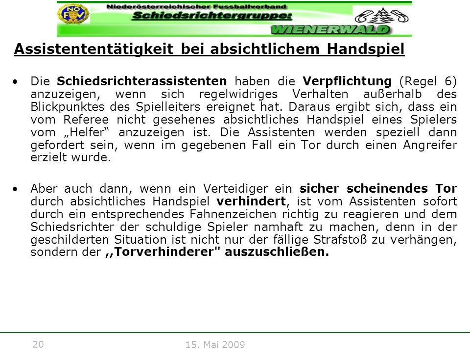20 15. Mai 2009 Die Schiedsrichterassistenten haben die Verpflichtung (Regel 6) anzuzeigen, wenn sich regelwidriges Verhalten außerhalb des Blickpunkt